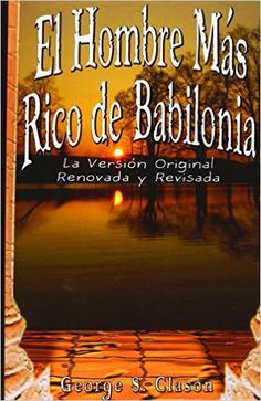 George S. Clason new books El Hombre Mas Rico De Babilonia Online Great Books To Read, This Book, Date, Book Publishing Companies, Download Digital, Original Version, Free Pdf Books, Rich Man, Best Selling Books