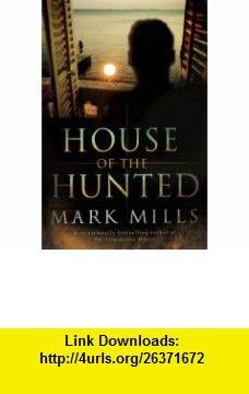 House of the Hunted A Novel (9781400068197) Mark Mills , ISBN-10: 1400068193  , ISBN-13: 978-1400068197 ,  , tutorials , pdf , ebook , torrent , downloads , rapidshare , filesonic , hotfile , megaupload , fileserve
