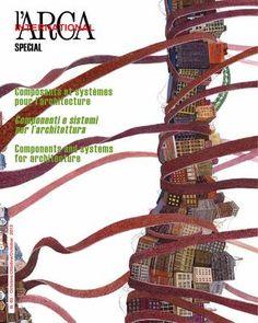 L'Arca international. Special nº 5. 2013. Componenti e sistemi per lárchitettura. Sumario: http://www.arcadata.com/arca_international/detail_monografic/5 Na biblioteca: http://kmelot.biblioteca.udc.es/record=b1492706~S1*gag