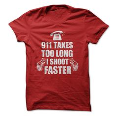 911 Takes Too Long I Shoot FasterExercise your 2nd Amendment Rights with this shirt. You know that you can defend yourself faster than calling 911911 takes too long i shoot faster, 2nd amendment, gun rights,