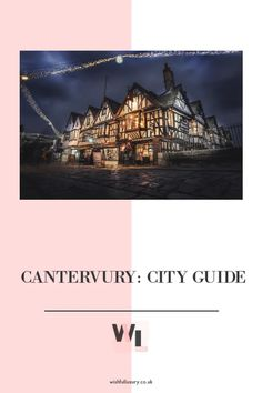 Canterbury City Guide - The Wishful Luxury Canterbury Castle, Canterbury Cathedral, Canterbury Tales, Edward The Black Prince, University Of Kent, Linear Park, Immersive Experience, Queen Of England, River Walk