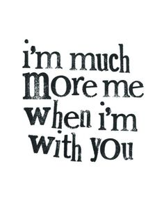 I'm much more we when I'm with you