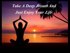 """Take A Deep Breath And    Just Enjoy Your Life."" #Relaxation #Stress"