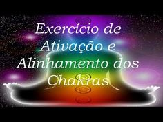 Exercício de Ativação e Alinhamento dos Chakras - YouTube