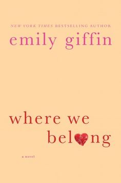 Where We Belong - Emily Giffin is such an awesome author!  I am super excited to start reading this!