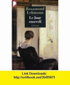 Jour enseveli (Le) [nouvelle �dition] (9782752905826) Rosamond Lehmann , ISBN-10: 2752905823  , ISBN-13: 978-2752905826 ,  , tutorials , pdf , ebook , torrent , downloads , rapidshare , filesonic , hotfile , megaupload , fileserve