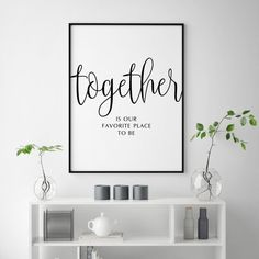 Together is Our Favorite Place to Be Print, Couple Quotes, Housewarming Gift, Couple Printable Art, Framed Quotes, Wall Art Quotes, Large Wall Prints, Art Prints, Family Room Walls, Family Wall Art, Art Mur, Craft Room Decor, Christian Decor