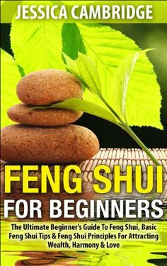 Feng Shui For Beginners: The Ultimate Beginner's Guide To Feng Shui, Basic Feng Shui Tips & Feng Shui Principles For Attracting Wealth, Harmony & Love ... office, feng shui colors, feng shui bagua), http://www.amazon.com/dp/B00ILXNS70/ref=cm_sw_r_pi_awdm_Dfjjtb10PX8AD