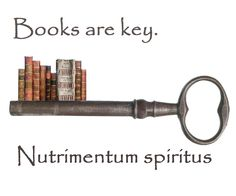 Books are key. Nutrimentum spiritus: Food for the Soul .. from the State Library of Italy.