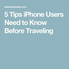 5 Tips iPhone Users Need to Know Before Traveling