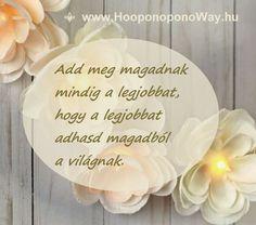 Hálát adok a mai napért. Add meg magadnak mindig a legjobbat, hogy a legjobbat adhasd magadból a világnak. Így lehet a világ békében. Veled. Így szeretlek, Élet! Köszönöm. Szeretlek ❤️  ⚜ Ho'oponoponoWay Magyarország ⚜ www.HooponoponoWay.hu