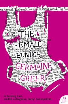 Female Eunuch by Germaine Greer. Drawing liberally from history, literature and popular culture, past and present, Germaine Greer's examination of women's oppression is an important social commentary. Harper Lee, Germaine Greer, Feminist Books, Feminist Art, Feminism Quotes, Womens Liberation, Thing 1, Research Paper, Oppression