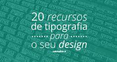 20 recursos de tipografia para o seu design