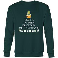 "Happy Saint Patrick's Day - "" Kiss me I am Irish OR Drunk "" - custom made  funny t-shirts."