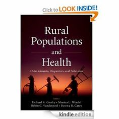 Rural Populations and Health: Determinants, Disparities, and Solutions by Richard A. Crosby. $67.50. Publisher: Jossey-Bass; 1 edition (July 30, 2012). 416 pages