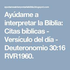 Ayúdame a interpretar la Biblia: Citas bíblicas -  Versículo del día - Deuteronomio 30:16 RVR1960.