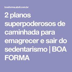 2 planos superpoderosos de caminhada para emagrecer e sair do sedentarismo | BOA FORMA