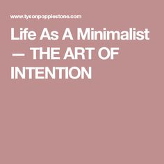 Life As A Minimalist — THE ART OF INTENTION