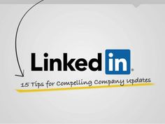 15 Tips for Compelling Company Updates on LinkedIn by LinkedIn Marketing Solutions via slideshare