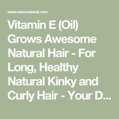 Vitamin E (Oil) Grows Awesome Natural Hair - For Long, Healthy Natural Kinky and Curly Hair - Your Dry Hair Days Are Over! Curly Hair Styles, Natural Hair Styles, Hair Vitamins, Vitamin E Oil, Hair Blog, Dry Hair, Hair Day, Kinky, Healthy
