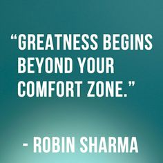 If you're comfortable, you're not growing. Period.   So practice getting uncomfortable. Take risks. Be bold.