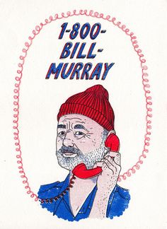 Did you know Bill Murray has no agent, no manager, just a phone number. A 1-800 number. The only way you can talk to Bill if you would like him to