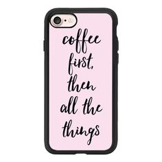 Coffee First Then All The Things Pink Case - iPhone 7 Case And Cover (125 BRL) ❤ liked on Polyvore featuring accessories, tech accessories, phone, cover, tech, iphone case, pink iphone case, clear iphone case, iphone cases and iphone cover case