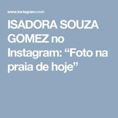 """ISADORA SOUZA GOMEZ no Instagram: """"Foto na praia de hoje"""""""