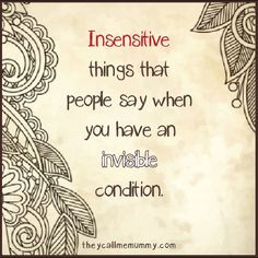 Insensitive Things That People Say When You Have an Invisible Condition