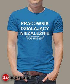 Pracownik działający niezależnie   #pracownik #praca #koszulkaznadrukiem #koszulka #tshirt #koszulkameska Clever, Folk, Funny Pictures, Funny Quotes, Humor, Mens Tops, T Shirt, Clothes, Fashion