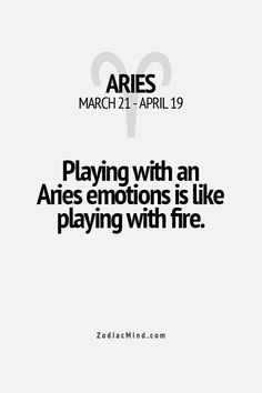Playing with an Aries emotions is like playing with fire