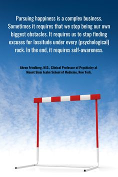 """Great quote on pursuing happiness by Ahron Friedberg, M.D., who is the Clinical Professor of Psychiatry at Mount Sinai Icahn School of Medicine, New York. Dr. Ahron Friedberg is the author of """"Psychotherapy and Personal Change: Two Minds in a Mirror"""" #psychotherapy #resilience Psychology Student, Psychology Quotes, Happy Quotes, Great Quotes, Mount Sinai, Self Awareness, Psychiatry, Professor, Clinic"""