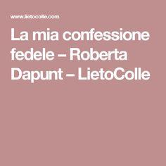 La mia confessione fedele – Roberta Dapunt – LietoColle