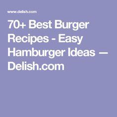 70+ Best Burger Recipes - Easy Hamburger Ideas — Delish.com
