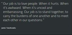 Our job is to love people.