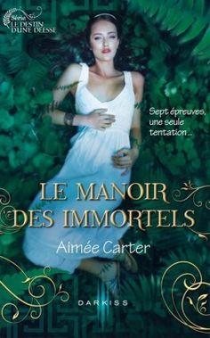 Le destin d'une déesse, Tome 1 : Le Manoir des Immortels - Aimée Carter