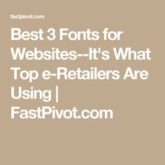 Best 3 Fonts for Websites--It's What Top e-Retailers Are Using | FastPivot.com