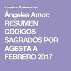 Ángeles Amor: RESUMEN CODIGOS SAGRADOS POR AGESTA A FEBRERO 2017