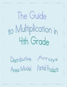 This gives an explanation and example of each of the following models for multiplication: arrays, distributive, area model, and partial products. Great for parents and teachers! (CCSS - 4.NBT.5)