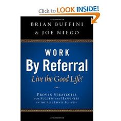 Work by Referral: Live the Good Life! Proven Strategies for Success and Happiness in the Real Estate Business: Brian Buffini, Joe Niego: 9780982026007: Amazon.com: Books