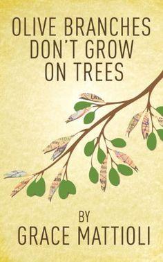 Olive Branches Don't Grow On Trees by Grace Mattioli, http://www.amazon.com/gp/product/B008JNU97Y/ref=cm_sw_r_pi_alp_4k-vqb1MQJB40