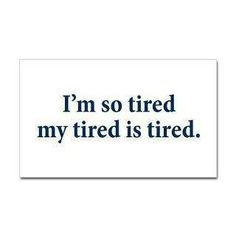 Tired of tired. Tired of dealing with things. Tired of trying to keep my head up. The Words, I Am So Tired, So Tired Meme, I'm Tired, Tired Humor, So Tired Quotes, Tired Quotes Exhausted, Exhausted Humor, Tired Funny