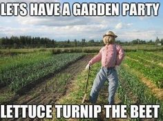 """The Host is Out Standing in His Field - """"Let's have a garden party. Lettuce Turnip the Beet."""""""