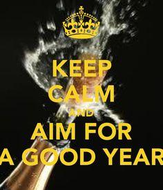 KEEP CALM AND AIM FOR A GOOD YEAR