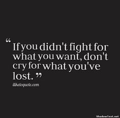 Fight or Don't Cry... - Quote Generator QuotesAndSayings