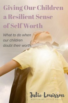 A post about self worth for kids and resilience for kids.  #julielouisson #spiritualparenting #selfworthforkids #resilienceforkids
