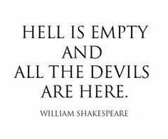 Hell is empty all the devils are here