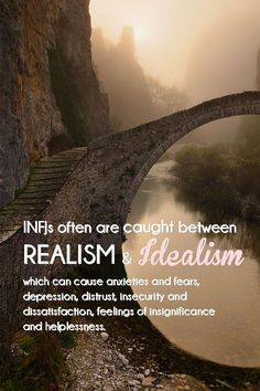 INFJ - Struggle with realism & idealism...This creates huge problems in my daily life...like everything listed...