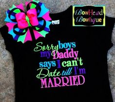 Sorry boys my Daddy says I can't date till I'm Married - Black Embroidered Fitted Shirt or Onesie and Matching Hair Bow Set for Girls - LoveItSoMuch.com