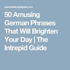 50 Amusing German Phrases That Will Brighten Your Day | The Intrepid Guide